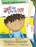 The Worst Day of My Life Ever! Activity Guide for Teachers: Classroom Ideas for Teaching the Skills of Listening and Following Instructions (Best Me I Can Be)