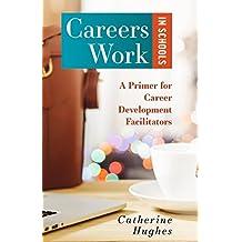 Careers Work in Schools: A Primer for Career Development Facilitators