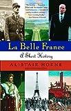 La Belle France, Alistair Horne, 1400034876