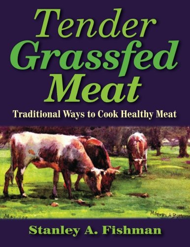 Tender Grassfed Meat: Traditional Ways to Cook Healthy Meat (Tender Grass Fed Meat)