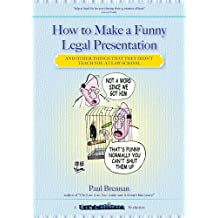 How to make a funny legal presentation: and other things that they didn't teach you at law school