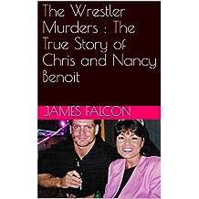 The Wrestler Murders : The True Story of Chris and Nancy Benoit