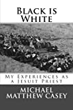 Black is White: My Experiences as a Jesuit Priest
