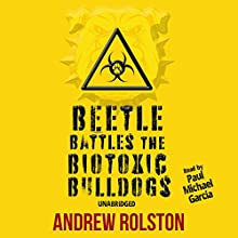 Beetle Battles the Biotoxic Bulldogs Audiobook by Andrew Rolston Narrated by Paul Michael Garcia