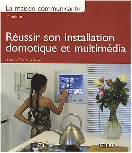 En ligne La maison communicante : Réussir son installation domotique et multimédia pdf