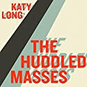 Huddled Masses: Immigration and Inequality Audiobook by Katy Long Narrated by Helen Stern