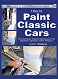Image of How to Paint Classic Cars: Tips, techniques & step-by-step procedures for preparation & painting (Enthusiast's Restoration Manual)