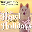 Howl for the Holidays Audiobook by Bridget Essex Narrated by Tiana Hanson