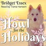 Howl for the Holidays   Bridget Essex