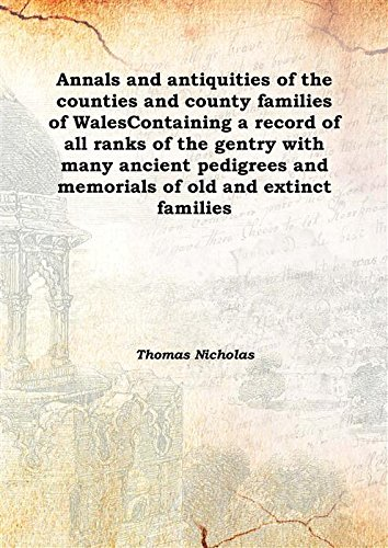 Annals and antiquities of the counties and county families of Wales; containing a record of all ranks of the gentry ... with many ancient pedigrees and memorials of old and extinct families Vol: 1 1872 [Hardcover] PDF