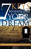 7 Keys to Fulfilling Your Dream, George Kingsley Annan, 1609572688