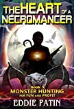 The Heart of a Necromancer: Planeswalking Monster Hunters for Hire (Sci-fi Multiverse Adventure Survival / Weird Fantasy) (Monster Hunting for Fun and … Hunters and Mythical Monsters) Book 3)