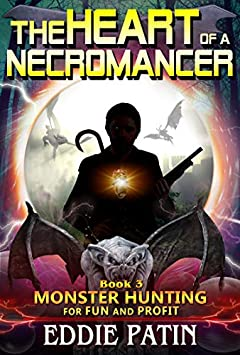 The Heart of a Necromancer: (Monster Hunter - Multiverse & Time Travel Sci-fi Adventure) (Monster Hunting for Fun and Profit Book 3)