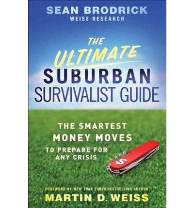 The Ultimate Suburban Survivalist Guide: The Smartest Money Moves to Prepare for Any Crisis (Paperback) - Common