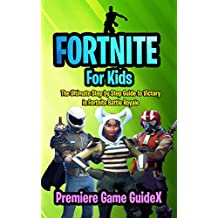 Fortnite: For Kids: The Ultimate Step by Step Guide to Victory in Fortnite Battle Royale