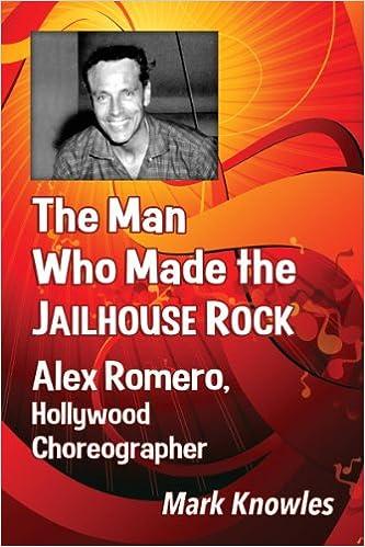 The Man Who Made the Jailhouse Rock: Alex Romero, Hollywood Choreographer