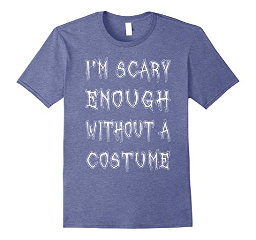 Halloween Costumes I Party (Mens I'm Scary Enough Without A Costume T-Shirt Funny Halloween Medium Heather Blue)