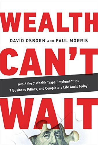 Wealth Can't Wait: Avoid the 7 Wealth Traps, Implement the 7 Business Pillars, and Complete a Life Audit Today! cover