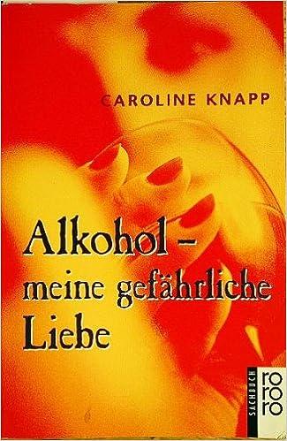 Alkohol Meine Gefährliche Liebe Amazonde Caroline Knapp Bücher
