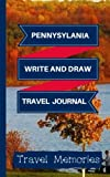 Pennsylvania Write and Draw Travel Journal: Use This Small Travelers Journal for Writing,Drawings and Photos to Create a Lasting Travel Memory ... Journal,Pennsylvania Travel Book) (Volume 1)