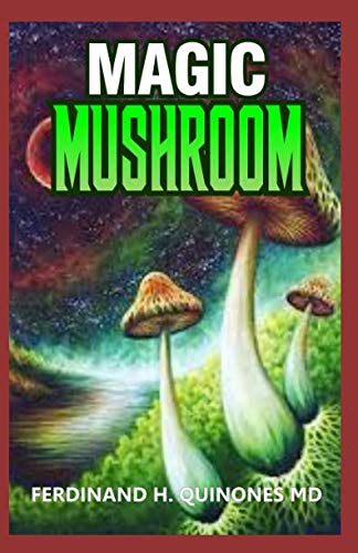 MAGIC MUSHROOM: A Complete Guide To Growing and Usage of Magic Mushroom
