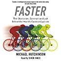 Faster: The Obsession, Science and Luck Behind the World's Fastest Cyclists Hörbuch von Michael Hutchinson Gesprochen von: Simon Vance