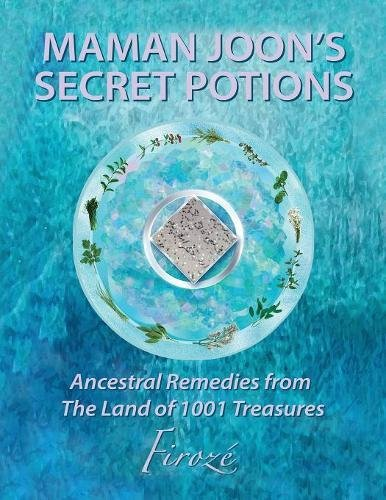 Download Mamanjoon's Secret Potions: Ancestral Remedies From The Land Of 1001 Treasures ebook