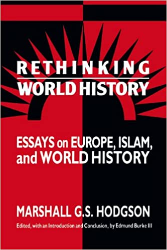 com rethinking world history essays on europe islam and com rethinking world history essays on europe islam and world history studies in comparative world history 9780521438445 marshall g s