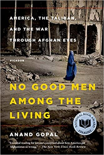 No Good Men Among the Living: America, the Taliban, and the War through Afghan Eyes (American Empire Project)