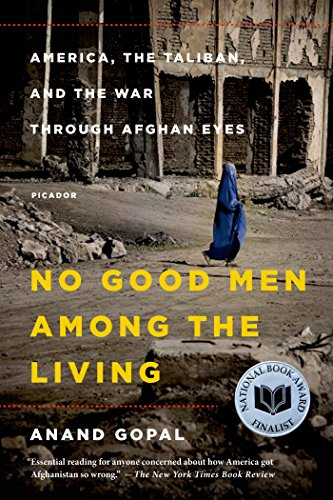 No Good Men Among the Living: America, the Taliban, and the War through Afghan Eyes (The American Empire Project)