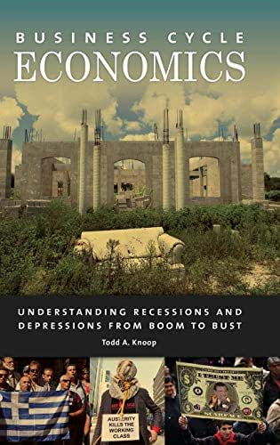 Business Cycle Economics: Understanding Recessions and Depressions from Boom to Bust