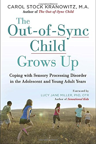 The Out-of-Sync Child Grows Up: Coping with SPD in the Adolescent and Young Adult Years