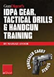 Gun Digest's IDPA Gear, Tactical Drills & Handgun Training eShort: Train for stressfire with essential IDPA drills, handgun training advice, concealed ... CCW exercises. (Concealed Carry eShorts)