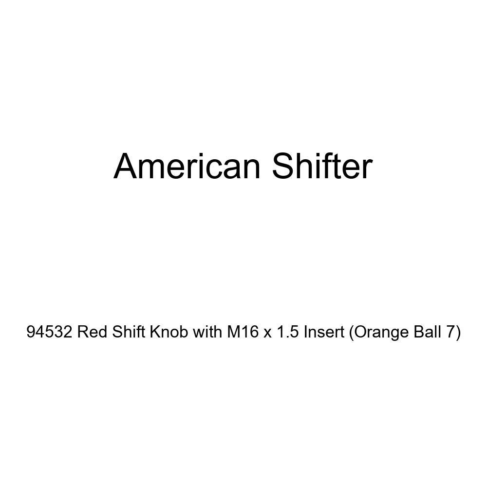 Orange Ball 7 American Shifter 94532 Red Shift Knob with M16 x 1.5 Insert