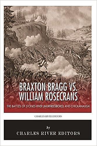 Braxton Bragg vs. William Rosecrans: The Battles of Stones River (Murfreesboro) and Chickamauga