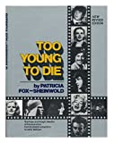 TOO YOUNG TO DIE~PATRICIA FOX-STEINWOLD