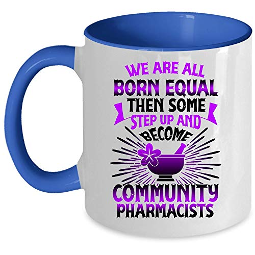 Cool Job Title Coffee Mug, We Are All Born Equal Then Some Become Community Pharmacists Accent Mug, Unique Gift Idea for Women (Accent Mug - Blue)