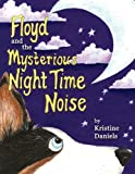 Floyd and the Mysterious Night Time Noise, Kristine Daniels, 1457501414