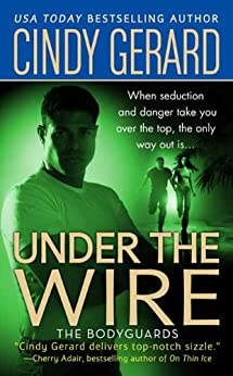 Under the Wire: The Bodyguards by [Gerard, Cindy]