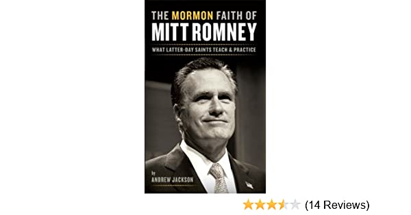 The Mormon Faith of Mitt Romney: What Latter-day Saints Teach and ...