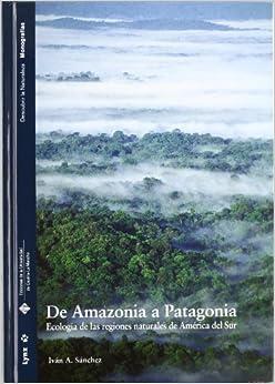 De Amazonia a Patagonia: Ecologia De Las Regiones Naturales De America Del Sur