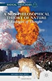 A Non-Philosophical Theory of Nature: Ecologies of Thought (Radical Theologies), Anthony Paul Smith, 1137335874