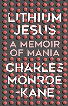 Lithium Jesus: A Memoir of Mania by [Monroe-Kane, Charles]