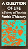 img - for Question of Life: Its Beginning and Transmission by Patrick O'Mahony (1990-01-06) book / textbook / text book