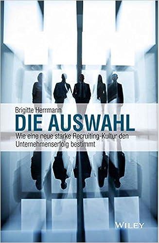 Cover des Buchs: Die Auswahl: Wie eine neue starke Recruiting-Kultur den Unternehmenserfolg bestimmt