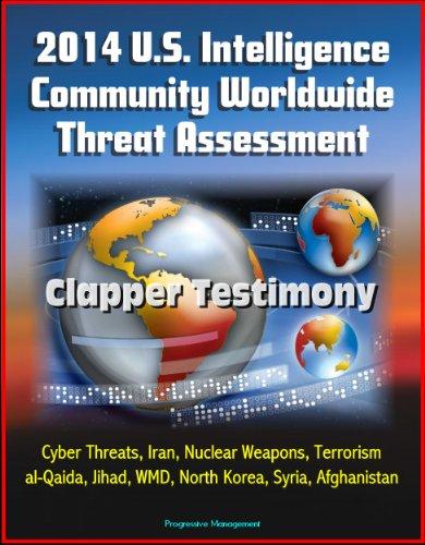 2014 U.S. Intelligence Community Worldwide Threat Assessment - Clapper Testimony: Cyber Threats, Iran, Nuclear Weapons, Terrorism, al-Qaida, Jihad, WMD, North Korea, Syria, Afghanistan