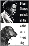 Portrait of the Artist As a Young Dog, Dylan Thomas, 0811202070