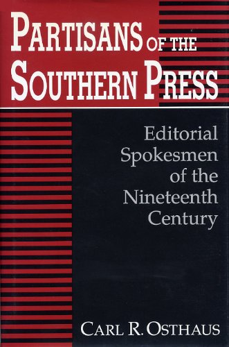 Partisans of the Southern Press: Editorial Spokesmen of the Nineteenth Century
