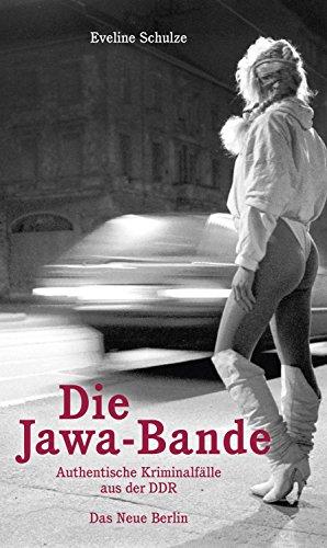 Die Jawa-Bande: Authentische Kriminalfälle aus der DDR (German Edition)