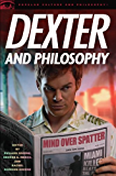 Dexter and Philosophy: Mind over Spatter (Popular Culture & Philosophy Book 58)